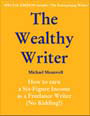 The Wealthy Writer ebook: How to earn a Six-Figure Income as a Freelance Writer (No Kidding!) by Australian author and novelist, Michael Meanwell