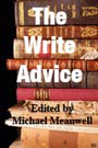 The Write Advice: Inspirations, Observations and Affirmations from Classic & Contemporary Writers by Australian author and novelist, Michael Meanwell